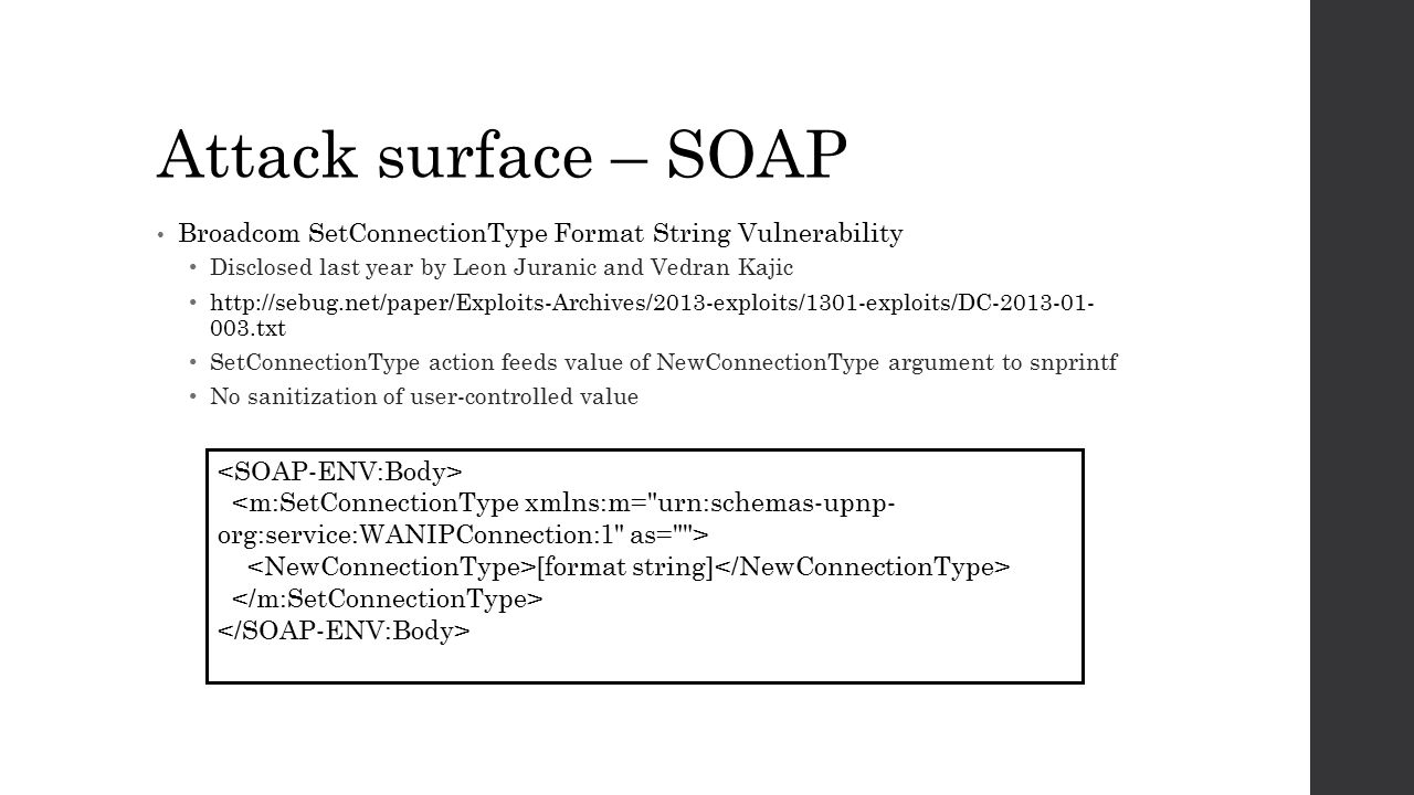 Attack surface – SOAP Broadcom SetConnectionType Format String Vulnerability. Disclosed last year by Leon Juranic and Vedran Kajic.