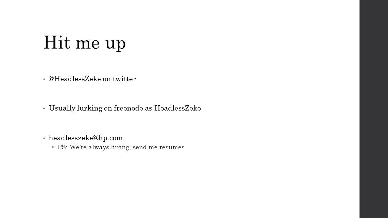 Hit me up @HeadlessZeke on twitter