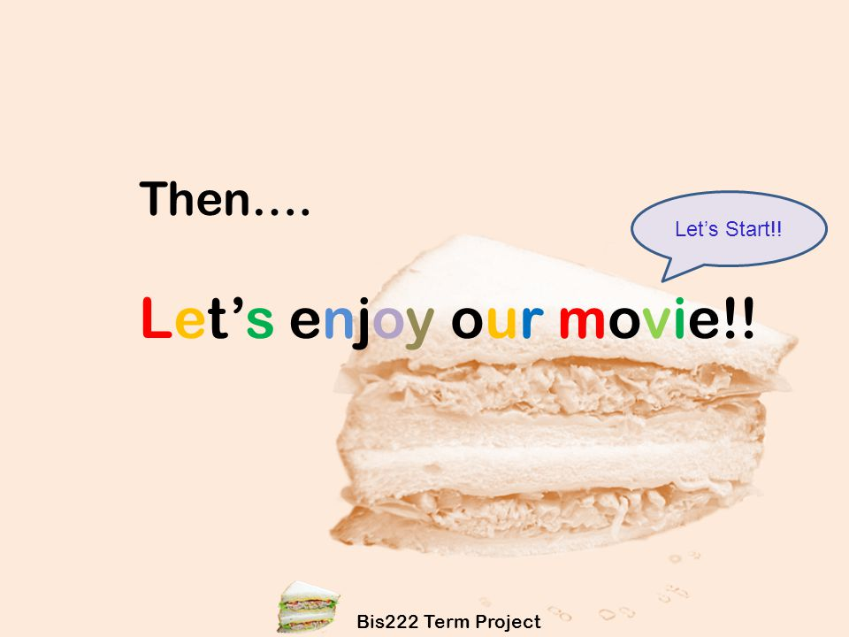 Then…. Let's enjoy our movie!! Let's Start!! Bis222 Term Project 1