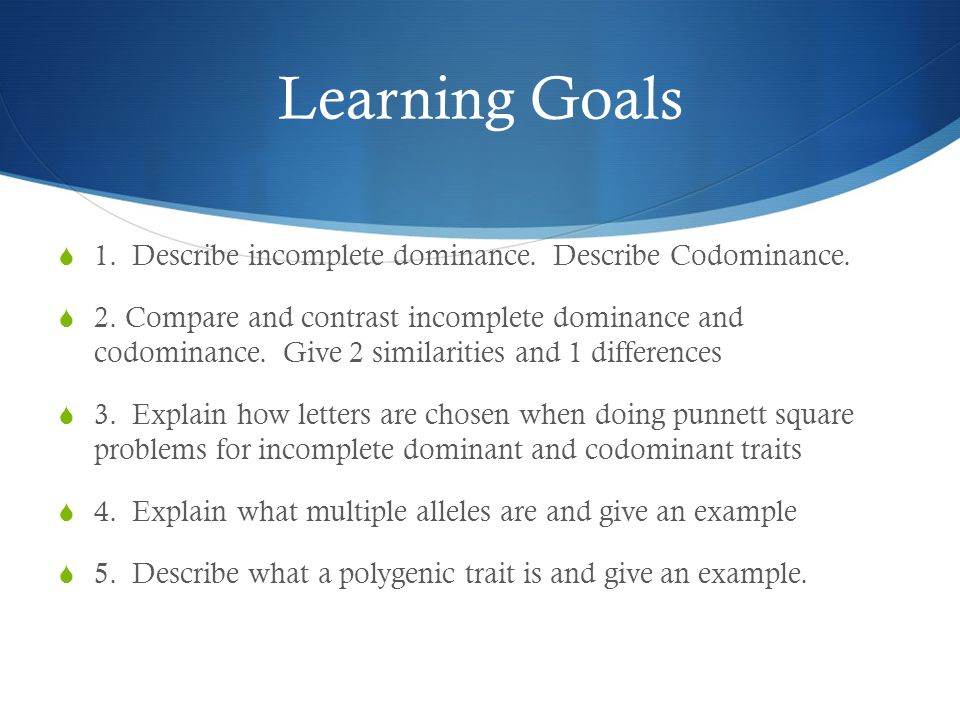 Learning Goals 1. Describe incomplete dominance. Describe Codominance.