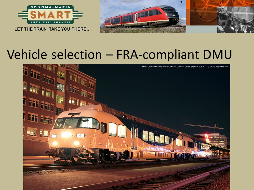 . LET THE TRAIN TAKE YOU THERE… Vehicle selection – FRA-compliant DMU