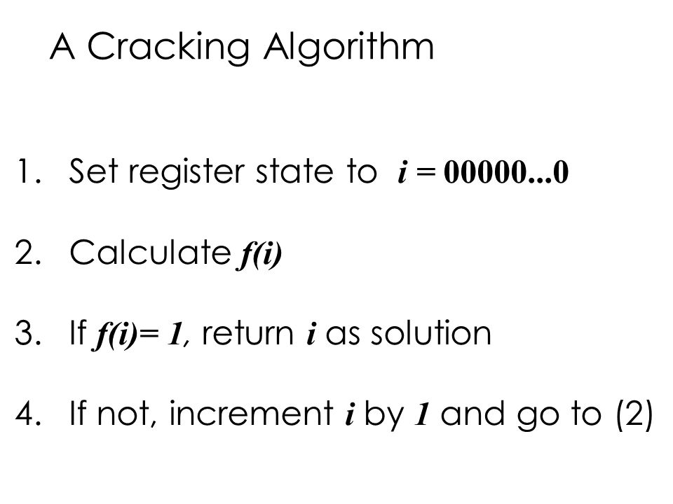 A Cracking Algorithm Set register state to i = 00000...0