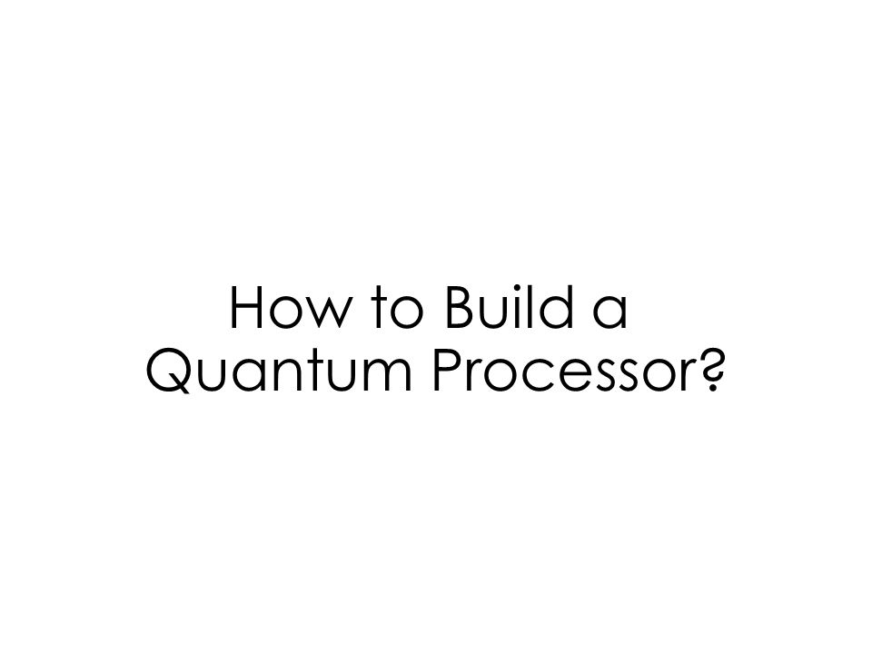How to Build a Quantum Processor