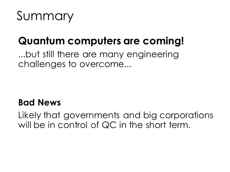 Summary Quantum computers are coming!