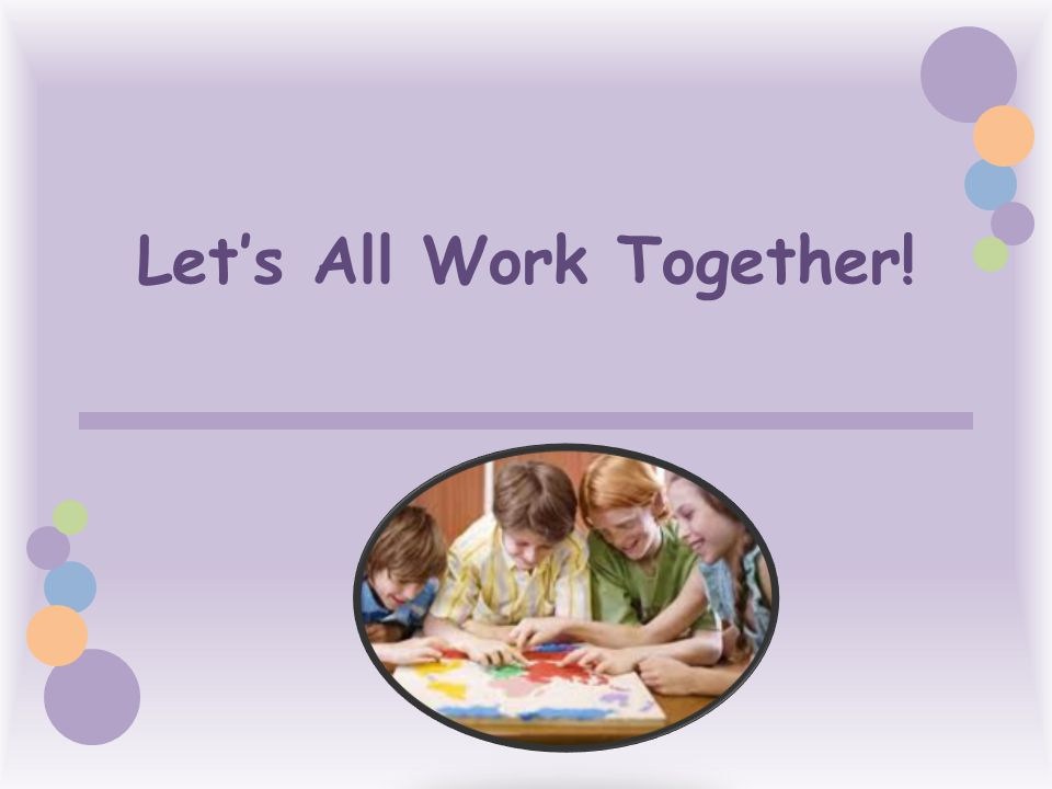 Let's All Work Together!
