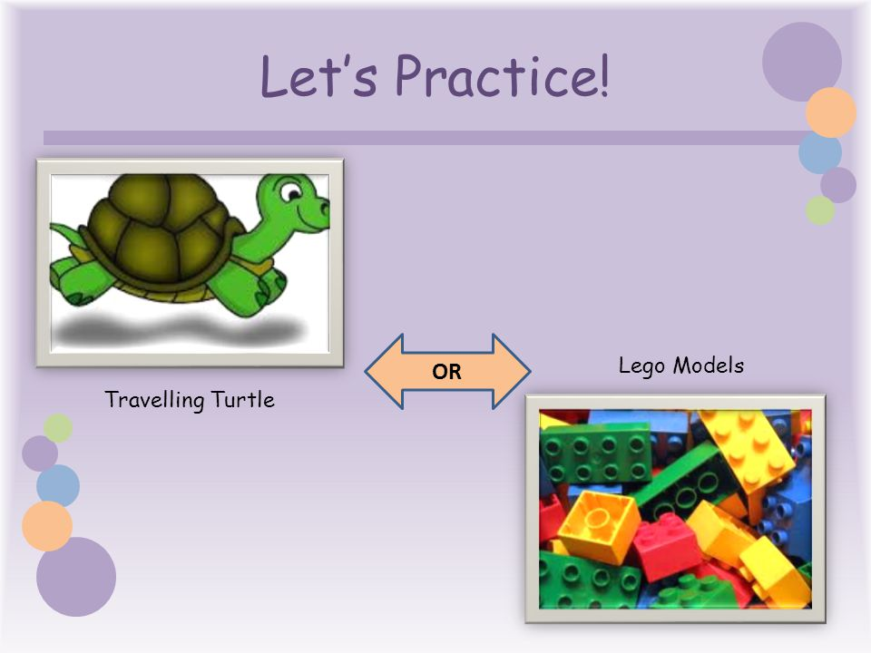 Let's Practice! OR Lego Models Travelling Turtle