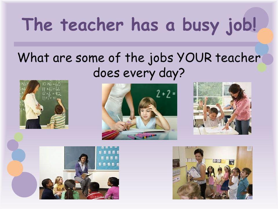 The teacher has a busy job!