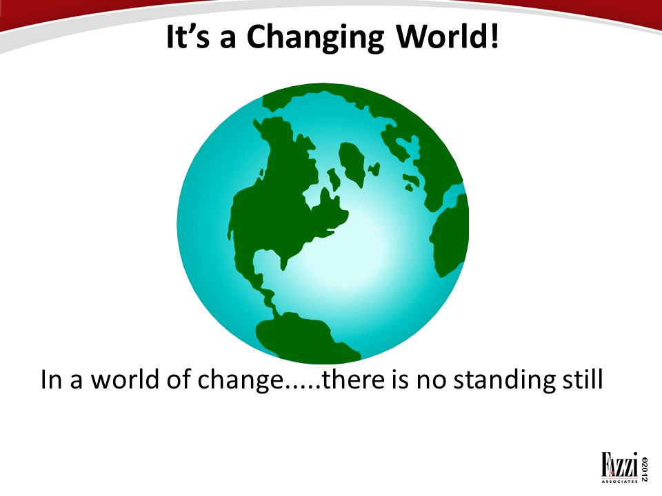 It's a Changing World! In a world of change.....there is no standing still 2