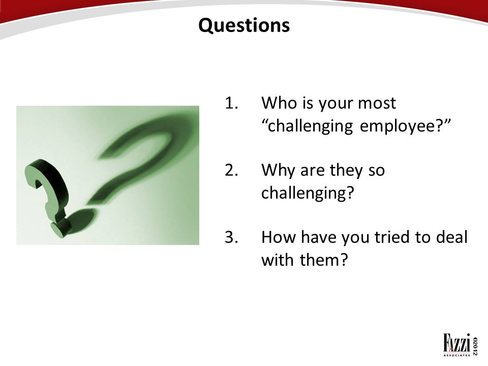 Questions 1. Who is your most challenging employee