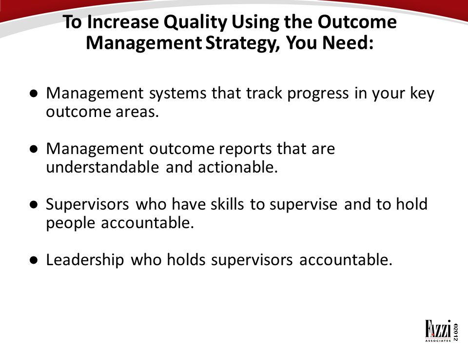 To Increase Quality Using the Outcome Management Strategy, You Need: