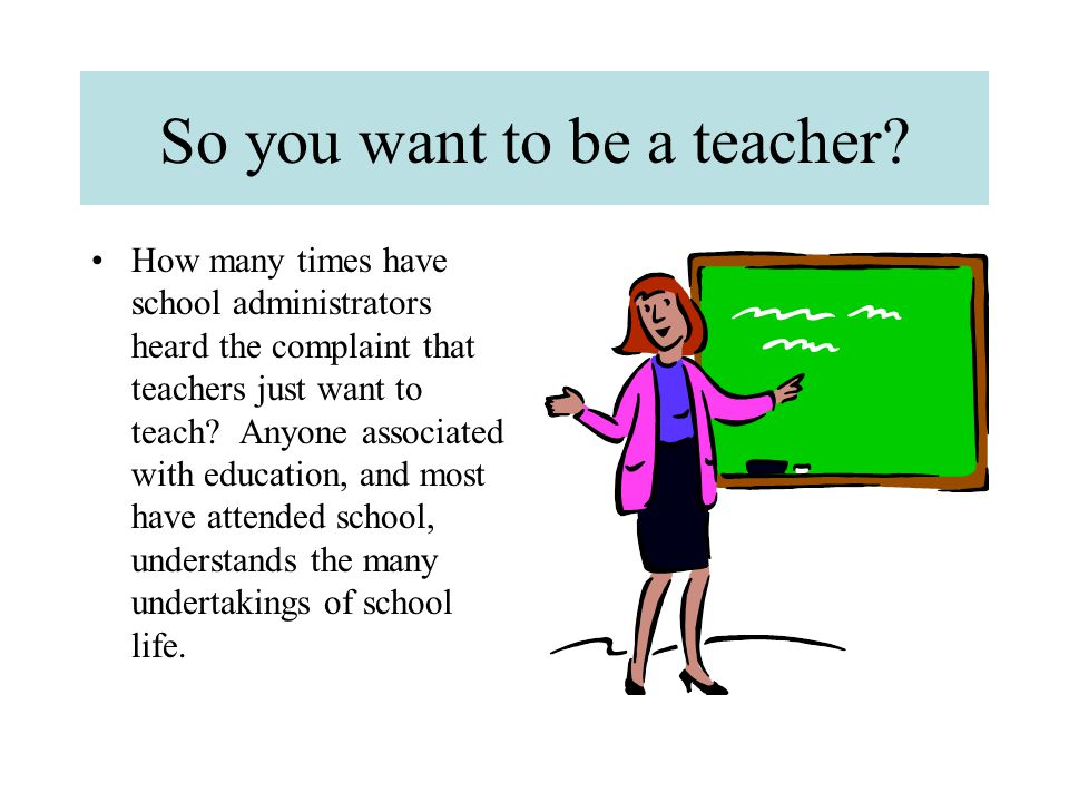 So you want to be a teacher