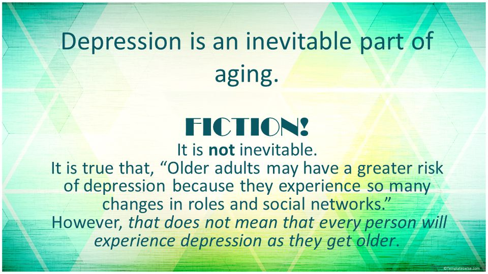 Depression is an inevitable part of aging.