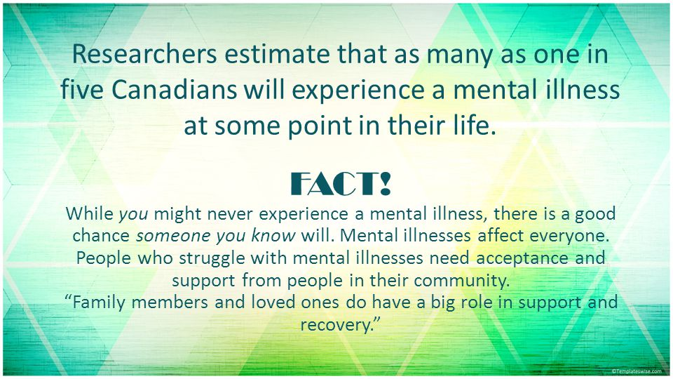 Researchers estimate that as many as one in five Canadians will experience a mental illness at some point in their life.