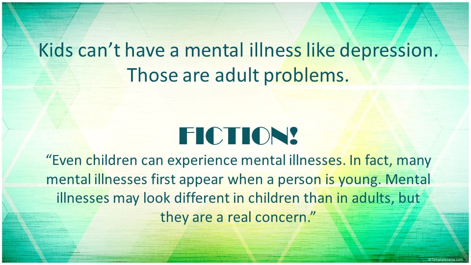 Kids can't have a mental illness like depression