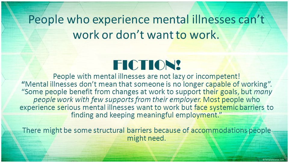 People with mental illnesses are not lazy or incompetent!