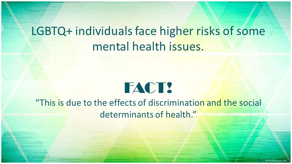 LGBTQ+ individuals face higher risks of some mental health issues.