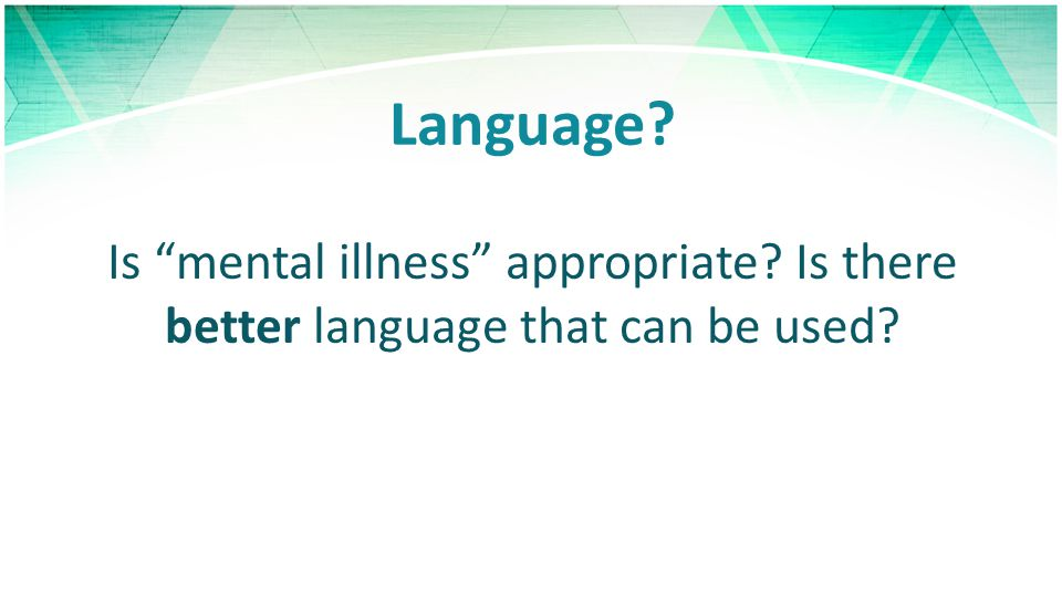 Language Is mental illness appropriate Is there better language that can be used