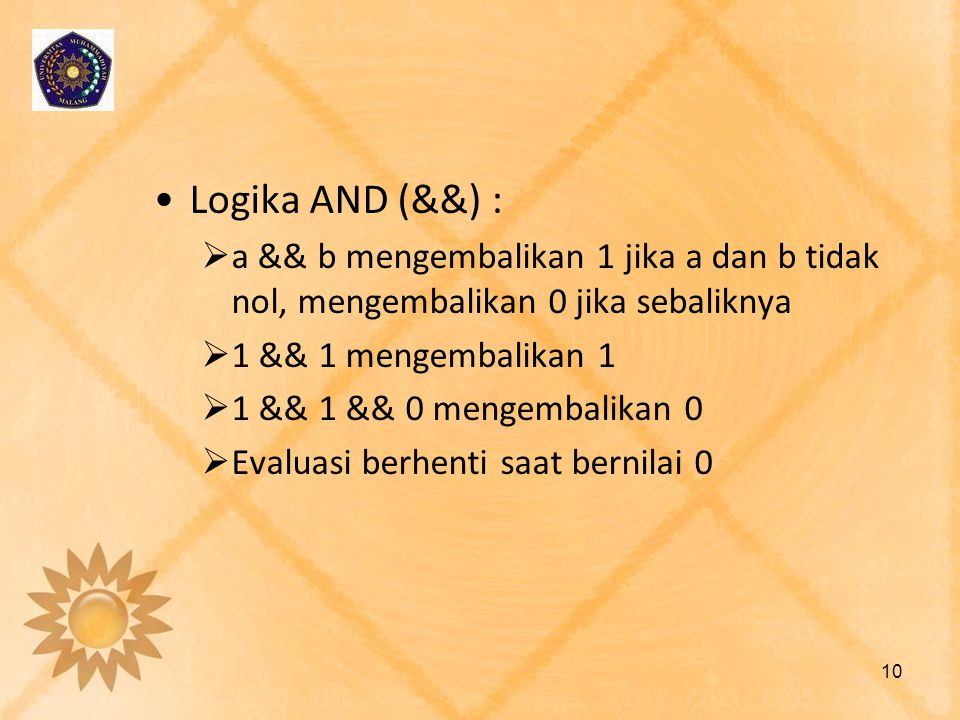Logika AND (&&) : a && b mengembalikan 1 jika a dan b tidak nol, mengembalikan 0 jika sebaliknya. 1 && 1 mengembalikan 1.