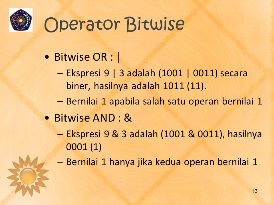 Operator Bitwise Bitwise OR : | Bitwise AND : &