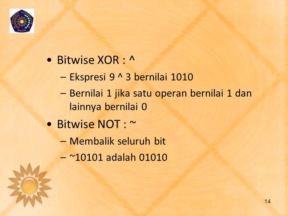 Bitwise XOR : ^ Bitwise NOT : ~ Ekspresi 9 ^ 3 bernilai 1010