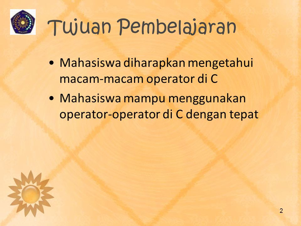 Tujuan Pembelajaran Mahasiswa diharapkan mengetahui macam-macam operator di C.