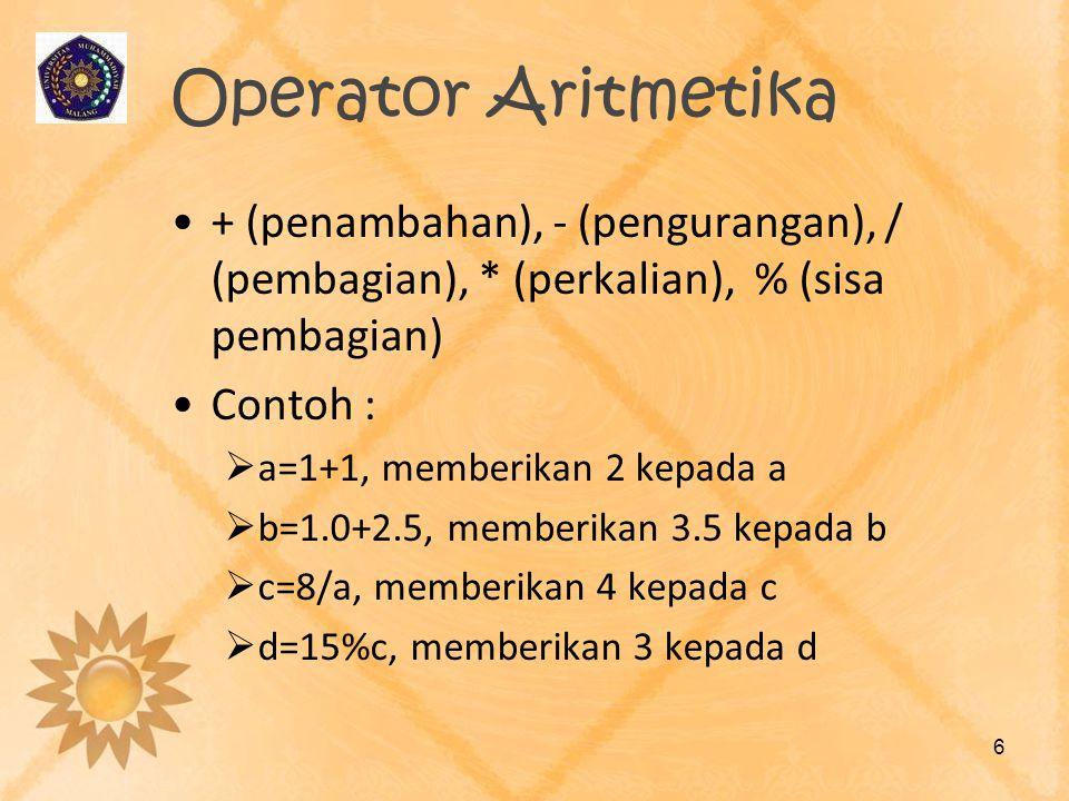 Operator Aritmetika + (penambahan), - (pengurangan), / (pembagian), * (perkalian), % (sisa pembagian)