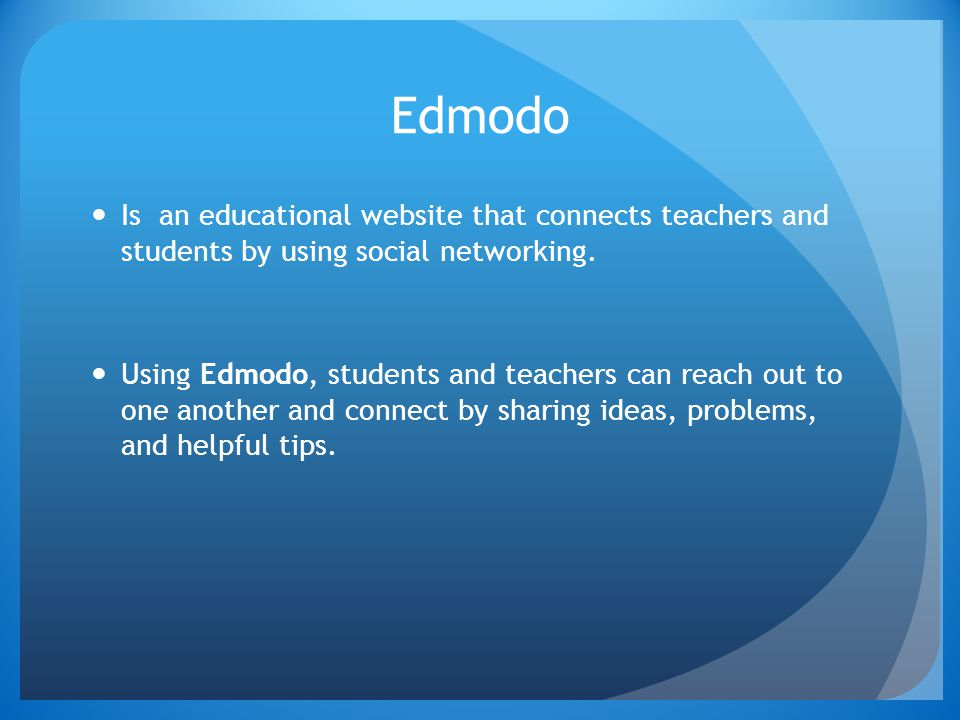 Edmodo Is an educational website that connects teachers and students by using social networking.