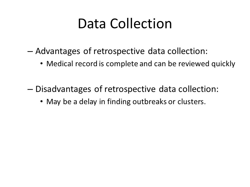Data Collection Advantages of retrospective data collection: