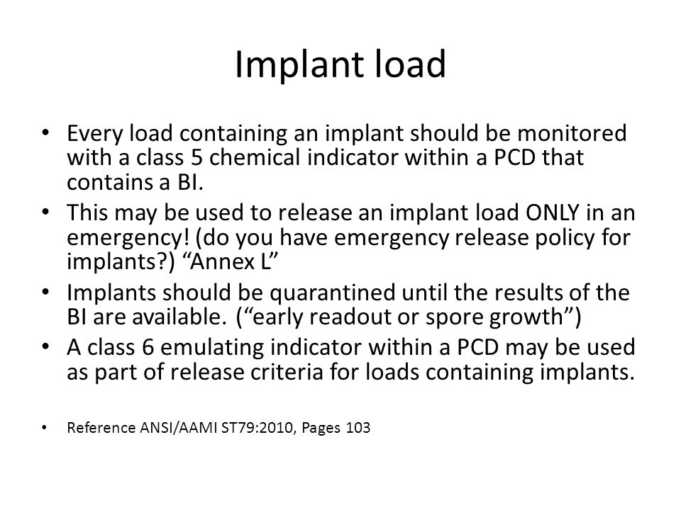 Implant load Every load containing an implant should be monitored with a class 5 chemical indicator within a PCD that contains a BI.