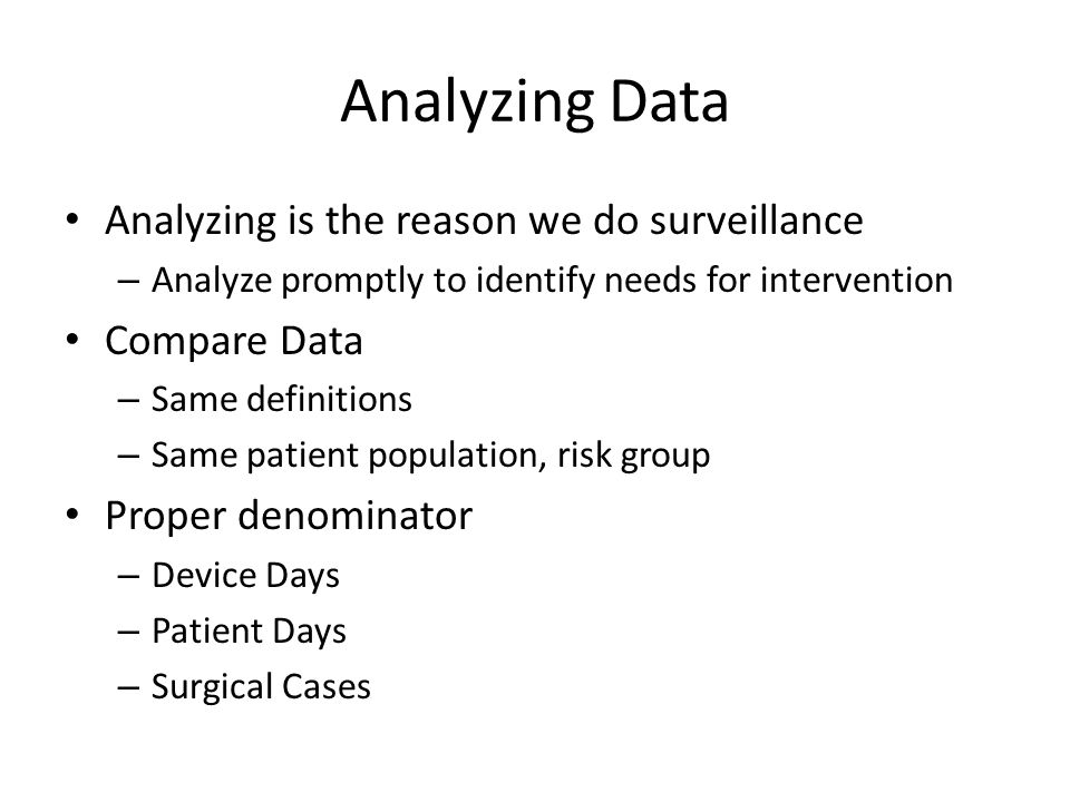 Analyzing Data Analyzing is the reason we do surveillance Compare Data