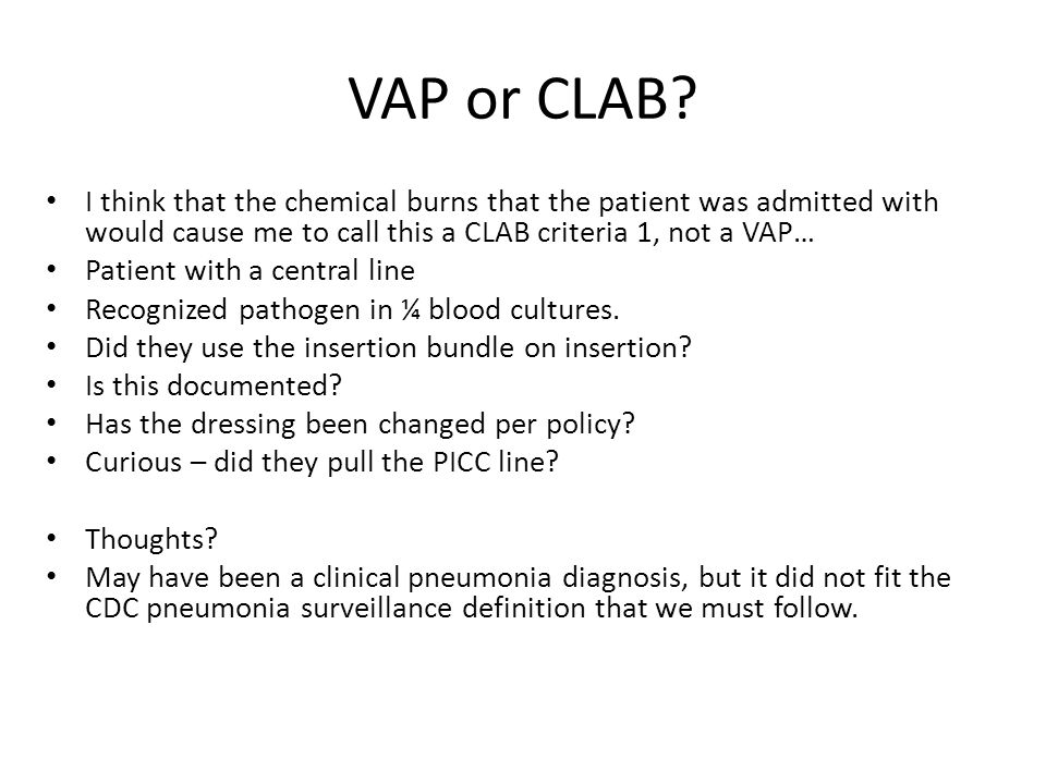 VAP or CLAB I think that the chemical burns that the patient was admitted with would cause me to call this a CLAB criteria 1, not a VAP…