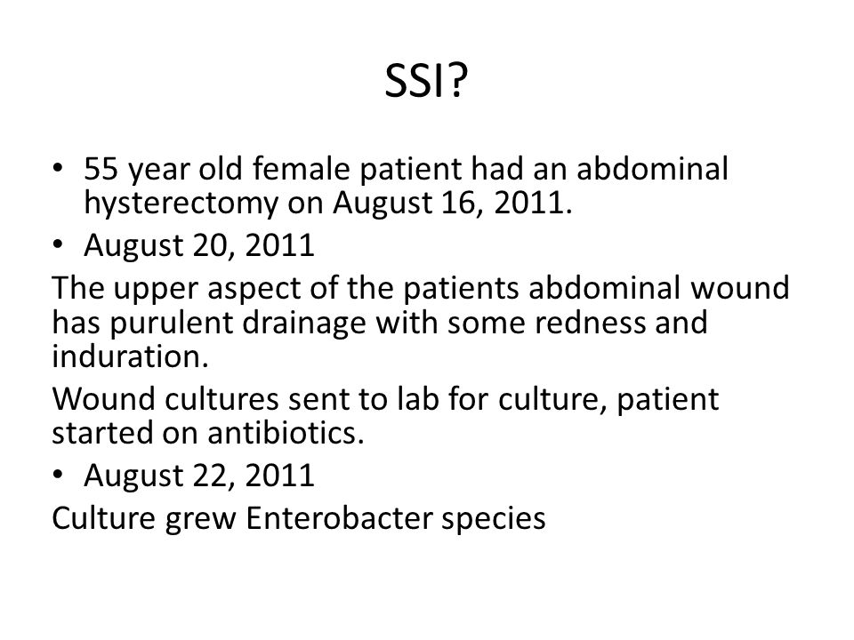 SSI 55 year old female patient had an abdominal hysterectomy on August 16, 2011. August 20, 2011.