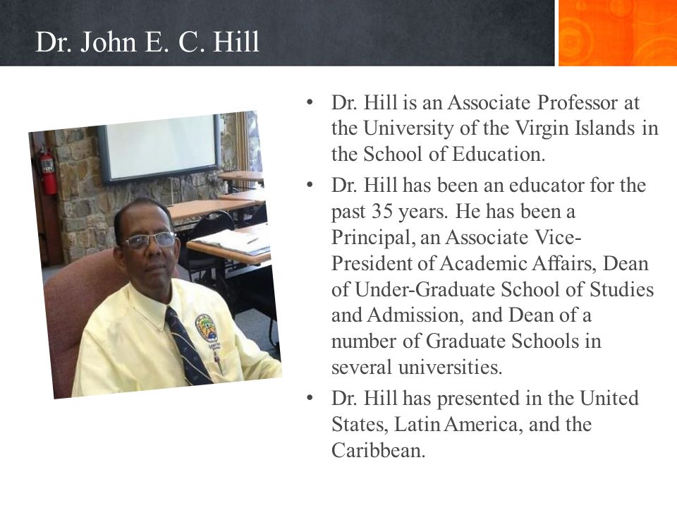 Dr. John E. C. Hill Dr. Hill is an Associate Professor at the University of the Virgin Islands in the School of Education.
