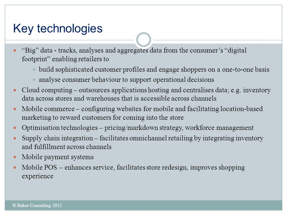 Key technologies Big data - tracks, analyses and aggregates data from the consumer's digital footprint enabling retailers to.