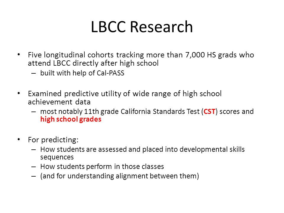 LBCC Research Five longitudinal cohorts tracking more than 7,000 HS grads who attend LBCC directly after high school.