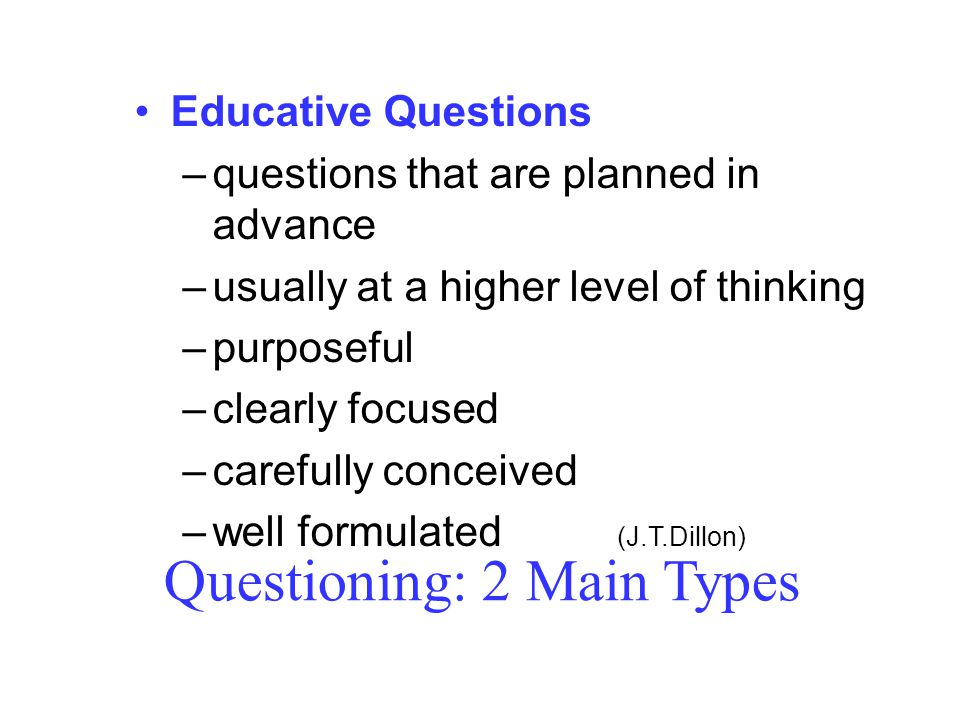 Questioning: 2 Main Types
