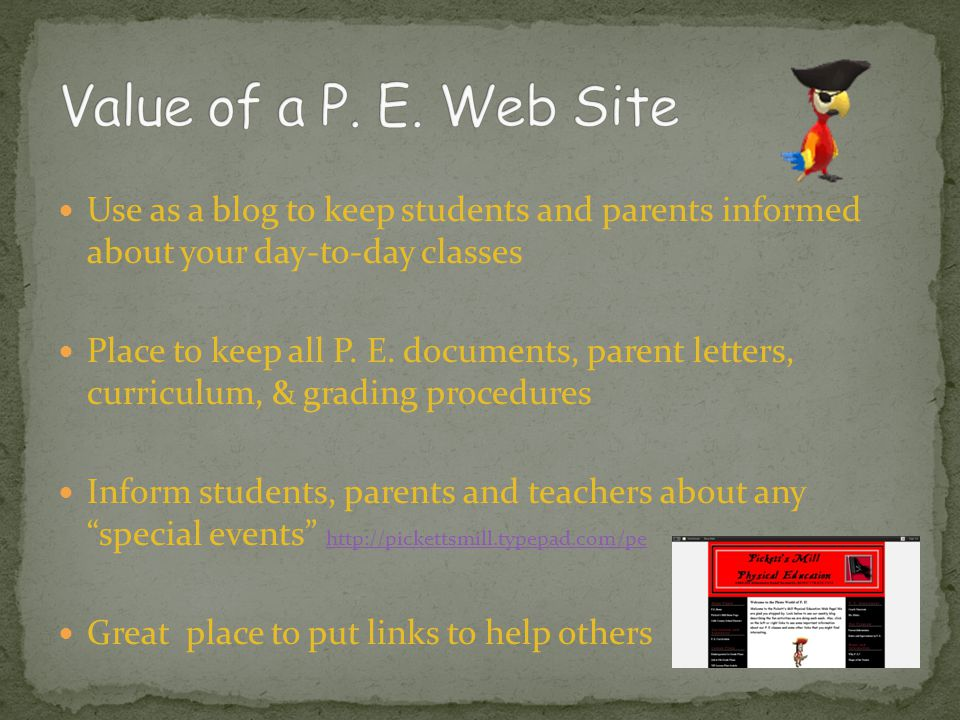 Value of a P. E. Web Site Use as a blog to keep students and parents informed about your day-to-day classes.