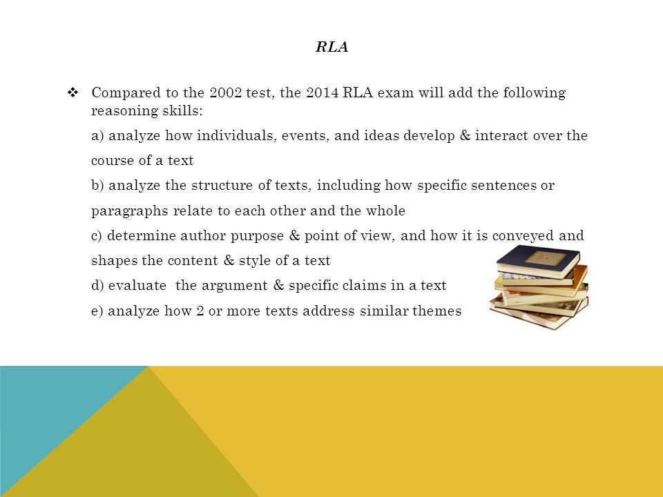rla Compared to the 2002 test, the 2014 RLA exam will add the following reasoning skills:
