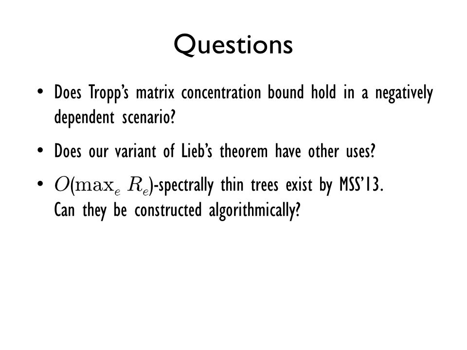 Questions Does Tropp's matrix concentration bound hold in a negatively dependent scenario Does our variant of Lieb's theorem have other uses