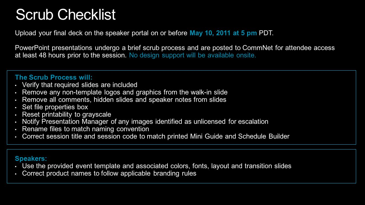 Tech Ed North America 2010 4/10/2017 8:51 AM. Scrub Checklist. Upload your final deck on the speaker portal on or before May 10, 2011 at 5 pm PDT.