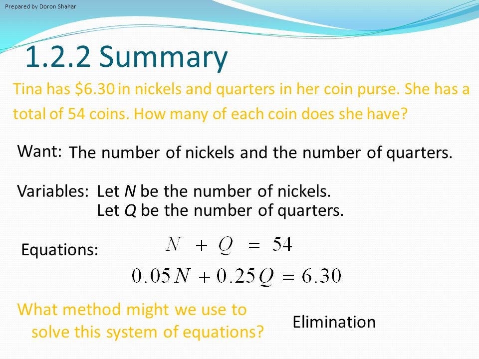 1.2.2 Summary Want: The number of nickels and the number of quarters.