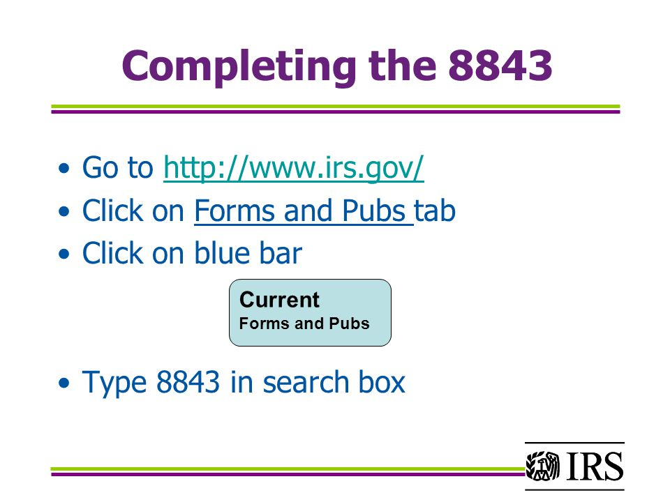 Completing the 8843 Go to http://www.irs.gov/