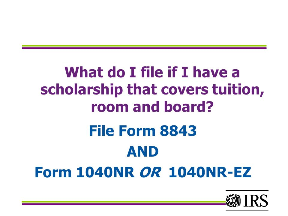 File Form 8843 AND Form 1040NR OR 1040NR-EZ