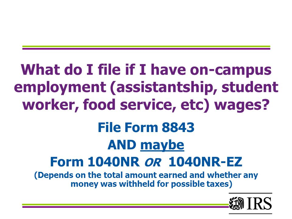 What do I file if I have on-campus employment (assistantship, student worker, food service, etc) wages