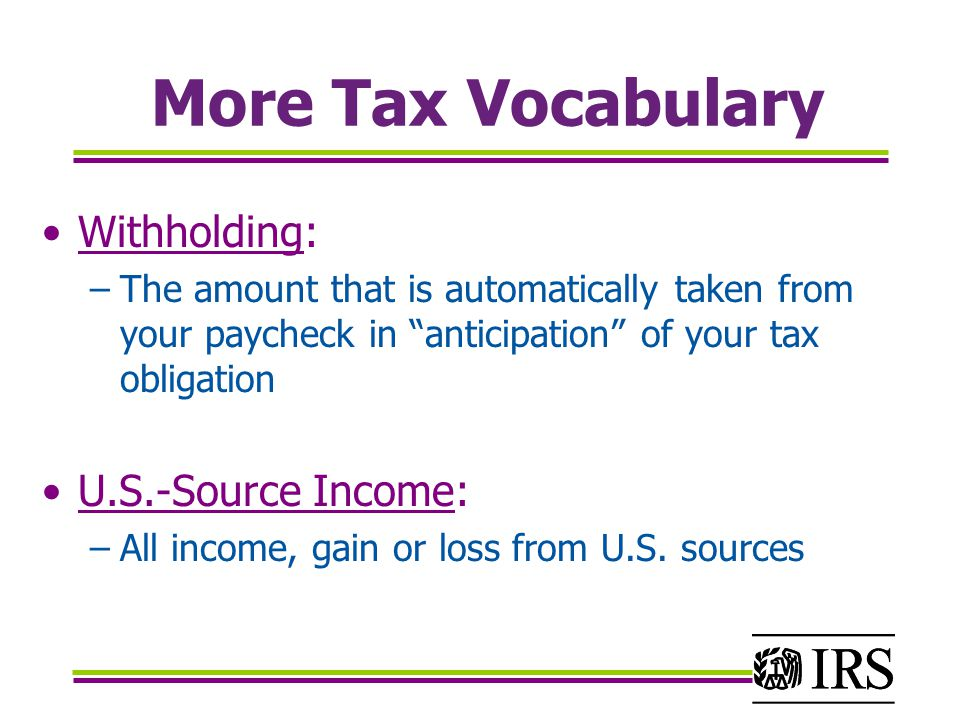 More Tax Vocabulary Withholding: U.S.-Source Income: