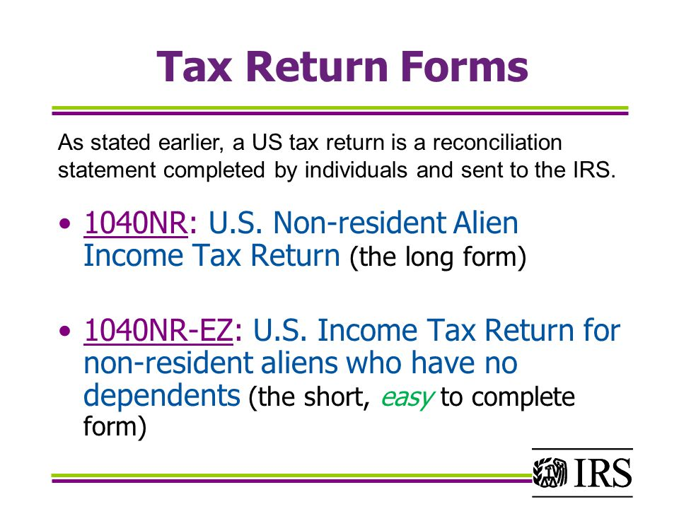 Tax Return Forms As stated earlier, a US tax return is a reconciliation statement completed by individuals and sent to the IRS.