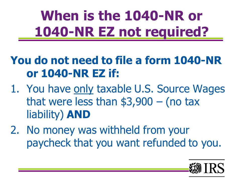 When is the 1040-NR or 1040-NR EZ not required