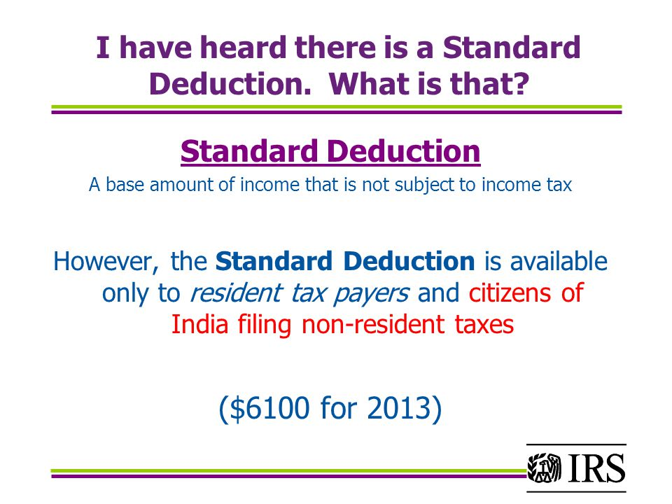 I have heard there is a Standard Deduction. What is that