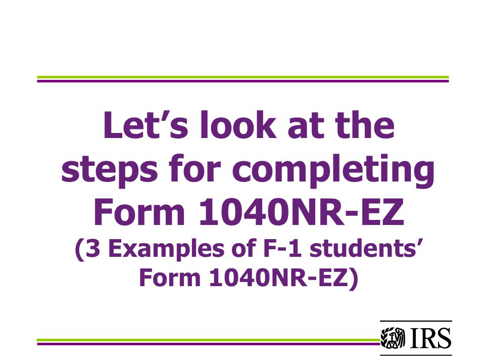 Let's look at the steps for completing Form 1040NR-EZ (3 Examples of F-1 students' Form 1040NR-EZ)