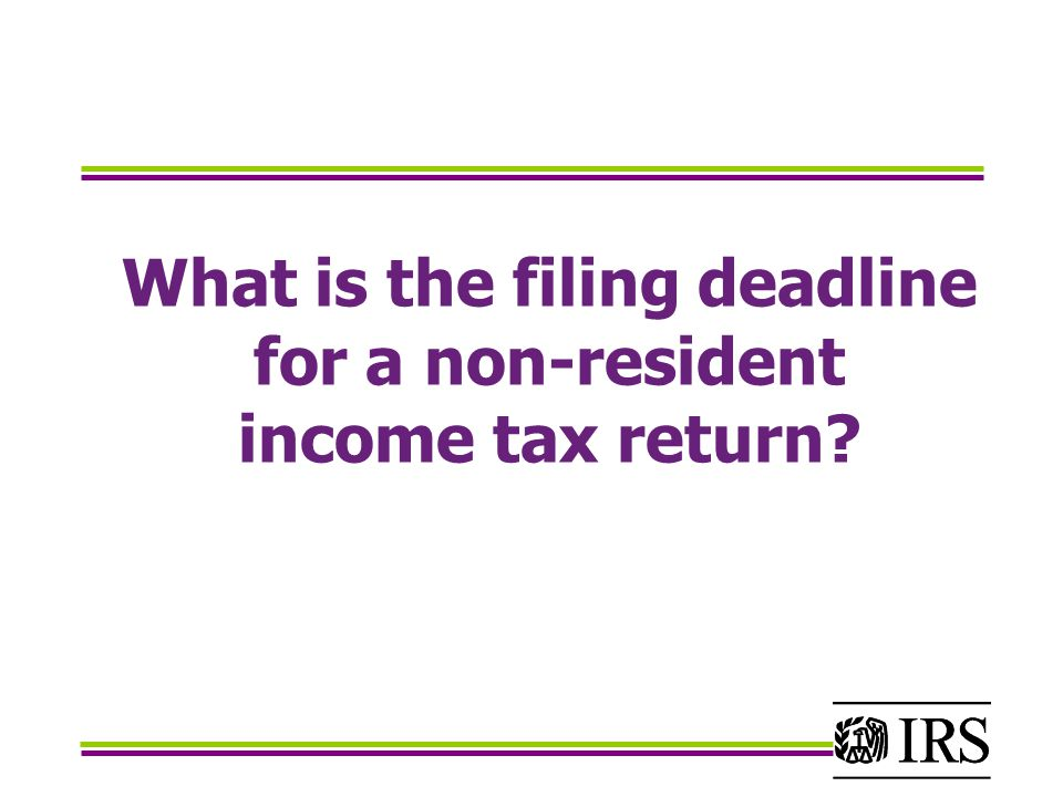 What is the filing deadline for a non-resident income tax return